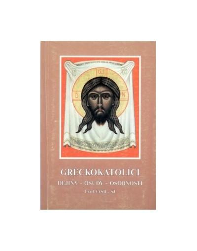 Gréckokatolíci - dejiny - osudy - osobnosti